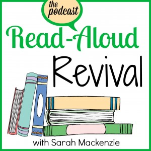 Read-Aloud Revival Podcast: build your family culture around books