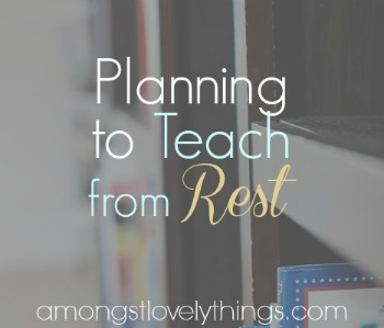Planning to Teach from Rest: a series at Amongst Lovely Things