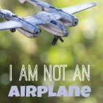 I Am Not An Airplane