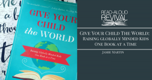 RAR # 48: Give Your Child the World, Raising Globally Minded Kids One Book at a Time, Jamie Martin